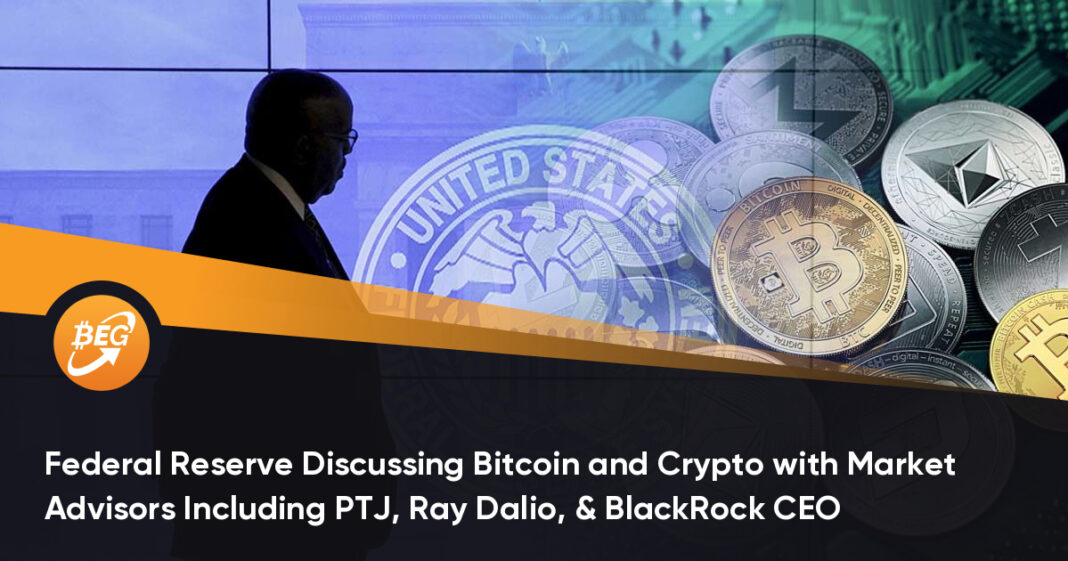 Fed Discussing Bitcoin and Crypto with Market Advisors Including PTJ, Ray Dalio, & BlackRock CEO