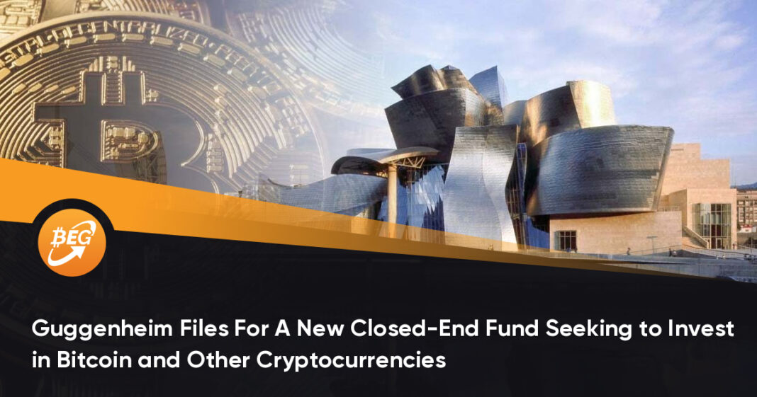 Guggenheim Files For A New Closed-End Fund Seeking to Invest in Bitcoin and Other Cryptocurrencies