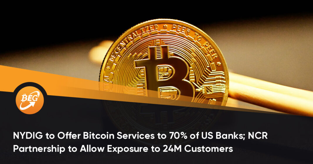 NYDIG to Offer Bitcoin Services to 70% of US Banks; NCR Partnership to Allow Exposure to 24M Customers